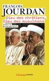 François Jourdan - Dieu des chrétiens, Dieu des musulmans - Des repères pour comprendre.