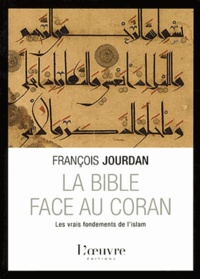 François Jourdan - La Bible face au Coran - Les vrais fondements de l'islam.