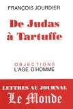 François Jourdier - De Judas à Tartuffe - Lettres au journal Le Monde, 2003-2008.