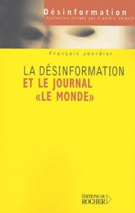 François Jourdier - La désinformation et le journal Le Monde - De Judas à Tartuffe.