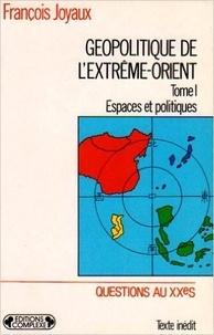 François Joyaux - Géopolitique de l'Extrême-Orient Tome 1 - Géopolitique de l'Extrême-Orient.