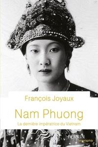 François Joyaux - Nam Phuong - La dernière impératrice du Vietnam.