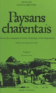 François Julien-Labruyère et Jacques Le Goff - Paysans charentais : histoire des campagnes d'Aunis, Saintonge et bas Angoumois (1) - Économie rurale.