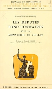 François Julien-Laferriere et  Faculté de droit et des scienc - Les députés fonctionnaires sous la Monarchie de Juillet.