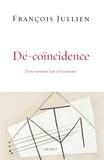 François Jullien - Dé-coïncidence - D'où viennent l'art et l'existence.