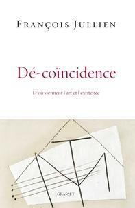 Dé-coïncidence- D'où viennent l'art et l'existence - François Jullien pdf epub
