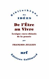 François Jullien - De l'Etre au Vivre - Lexique euro-chinois de la pensée.