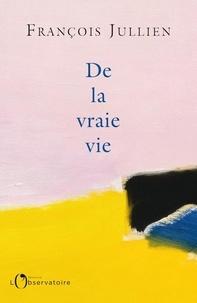 François Jullien - De la vraie vie.