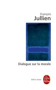 François Jullien - Dialogue sur la morale.