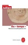 """François Jullien - Du """"temps"""" - Eléments d'une philosophie du vivre."""