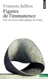 François Jullien - Figures de l'immanence - Pour une lecture philosophique du Yi king, le Classique du changement.