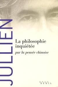 François Jullien - La philosophie inquiétée par la pensée chinoise.