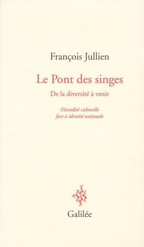 François Jullien - Le Pont aux singes - De la diversité culturelle à venir, Fécondité culturelle face à identité nationale.