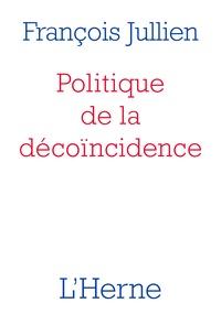 François Jullien - Politique de la décoïncidence.