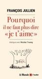 """François Jullien - Pourquoi il ne faut pas dire """"je t'aime""""."""