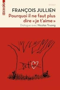 """François Jullien - Pourquoi il ne faut plus dire """"je t'aime""""."""