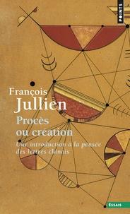Procès ou création - Une introduction à la pensée des lettrés chinois - Essai de problématique interculturelle.pdf
