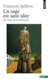 François Jullien - Un sage est sans idée - Ou l'autre idée de la philosophie.