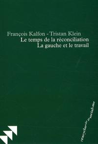 François Kalfon et Tristan Klein - Le temps de la réconciliation - La gauche et le travail.