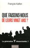 François Kalfon - Que faisons-nous de leurs vingt ans ?.