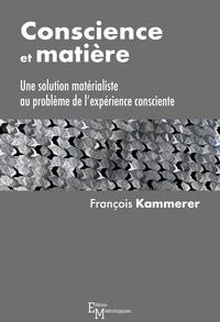 Conscience et matière- Une solution matérialiste au problème de l'expérience consciente - François Kammerer pdf epub