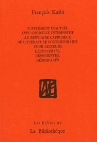 François Kasbi - Supplément inactuel avec codicille intempestif au bréviaire capricieux de littérature contemporaine pour lecteurs déconcertés, désorientés, désemparés.