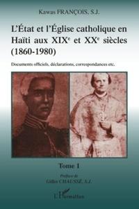 François Kawas - L'Etat et l'Eglise catholique en Haïti aux XIXe et XXe siècles (1860-1980) - Tome 1, Documents officiels, déclarations, correspondances etc..