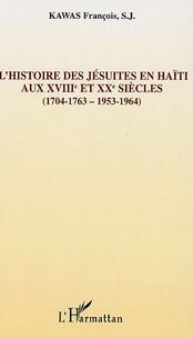 François Kawas - Sources documentaires de l'histoire des Jésuites en haïti aux XVIIIe et XXe siècles - (1704-1763 ; 1953-1964).
