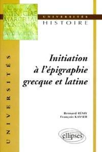 François Kayser et Bernard Rémy - Initiation à l'épigraphie grecque et latine.