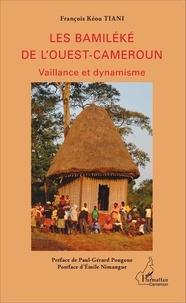 François Kéou Tiani - Les Bamiléké de l'Ouest-Cameroun - Vaillance et dynamisme.