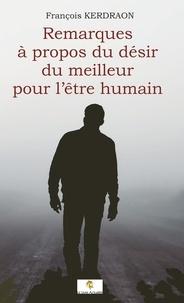François Kerdraon - Remarques à propos du désir du meilleur de l'être humain.