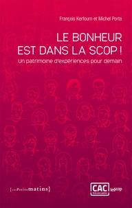 François Kerfourn et Michel Porta - Le bonheur est dans la scop ! - Un patrimoine d'exériences pour demain.