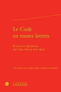 François Kerlouégan et Marion Mas - Le Code en toutes lettres - Ecriture et réécritures du code civil au XIXe siècle.