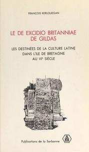 François Kerlouégan - Le «De excidio Britanniae» de Gildas : Les Destinées de la culture latine dans l'île de Bretagne au VIe siècle.