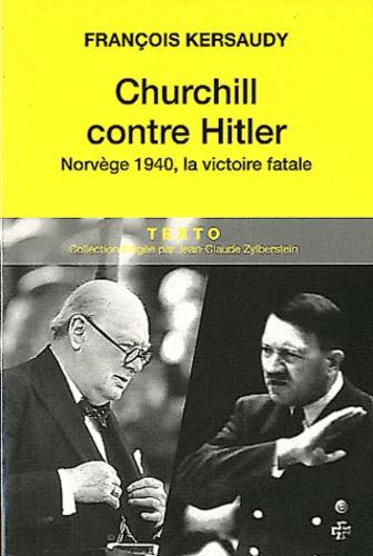 François Kersaudy - Churchill contre Hitler - Norvège 1940, la victoire fatale.