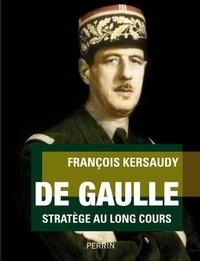 François Kersaudy - De Gaulle - Stratège au long cours.