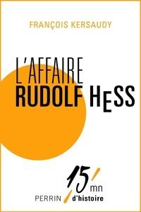 François Kersaudy - L'affaire Rudolf Hess.