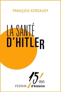 François Kersaudy - La santé d'Hitler.