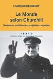 François Kersaudy - Le monde selon Churchill - Sentences, confidences, prophéties et reparties.