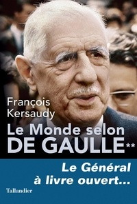 François Kersaudy - Le Monde selon De Gaulle - Tome 2, Le général à livre ouvert....