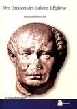 François Kirbihler - Des Grecs et des Italiens à Ephèse - Histoire d'une intégration croisée (133 aC-48pC).