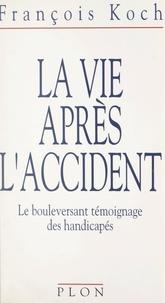 François Koch - La vie après l'accident - Le bouleversant témoignage des handicapés.