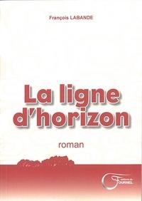 François Labande - La ligne d'horizon.