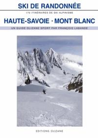 François Labande - Ski de randonnée Haute-Savoie-Mont-Blanc - 170 itinéraires de ski-alpinisme.