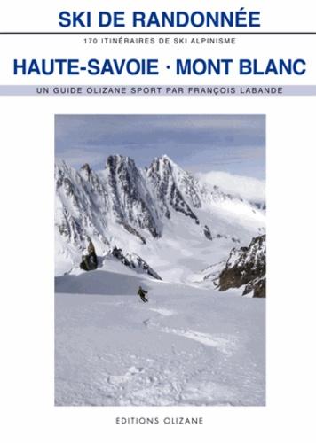 Ski de randonnée Haute-Savoie-Mont-Blanc. 170 itinéraires de ski-alpinisme