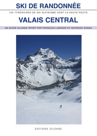 François Labande - Ski de randonnée Valais central - 120 itinéraires de ski-alpinisme dont la Haute Route.
