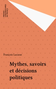 François Lacasse - Mythes, savoirs et décisions politiques.