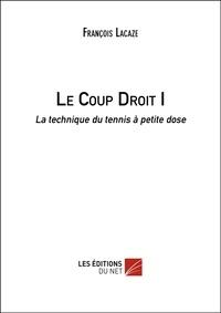 François Lacaze - Le Coup Droit I - La technique du tennis à petite dose.