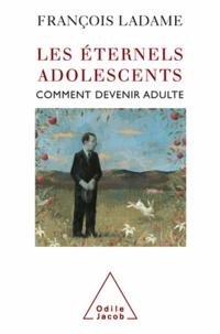 François Ladame - Eternels adolescents (Les) - Comment devenir adulte.