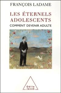 François Ladame - Les éternels adolescents - Comment devenir adulte.